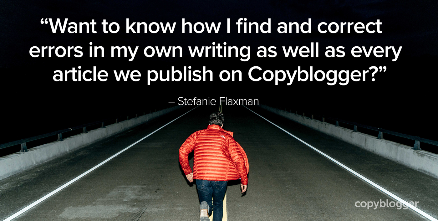 """Want to know how I find and correct errors in my own writing as well as every article we publish on Copyblogger?"" – Stefanie Flaxman"