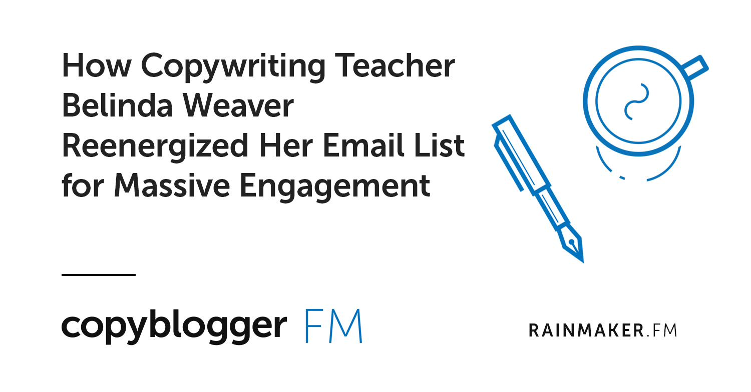 How Copywriting Teacher Belinda Weaver Reenergized Her Email List for Massive Engagement