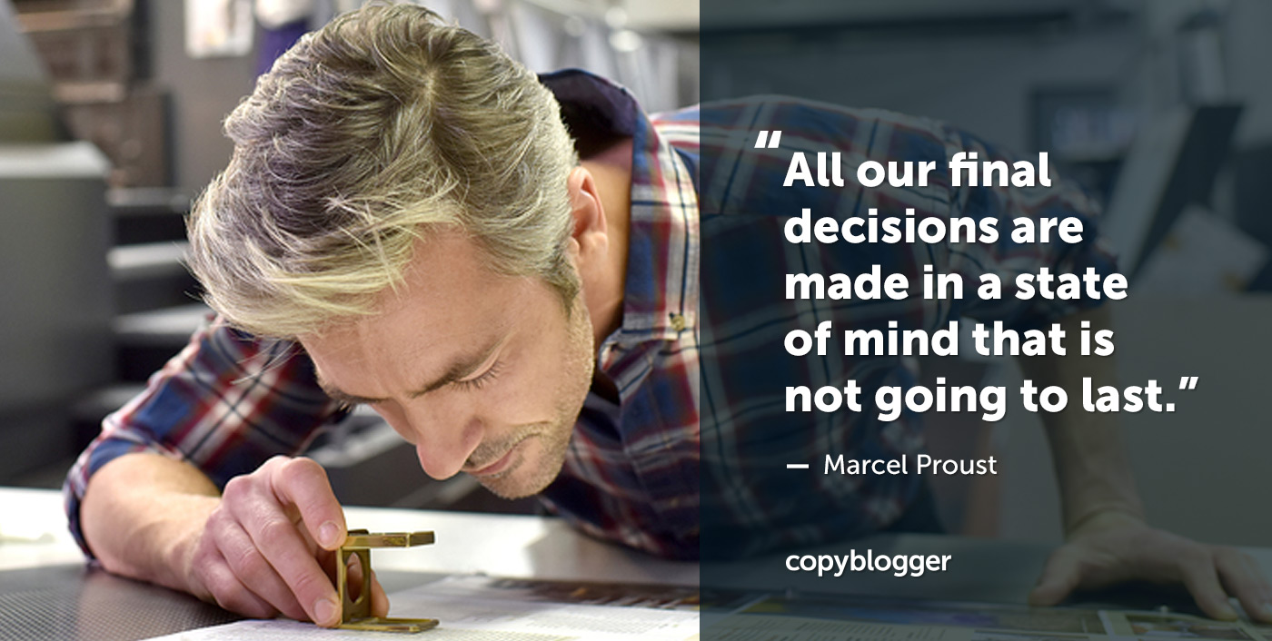 """""""All our final decisions are made in a state of mind that is not going to last."""" – Marcel Proust"""