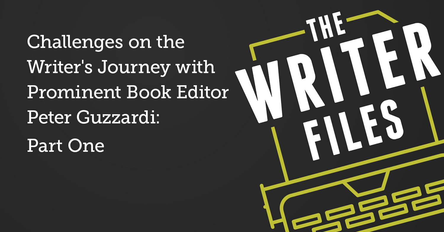 Challenges on the Writer's Journey with Prominent Book Editor Peter Guzzardi: Part One
