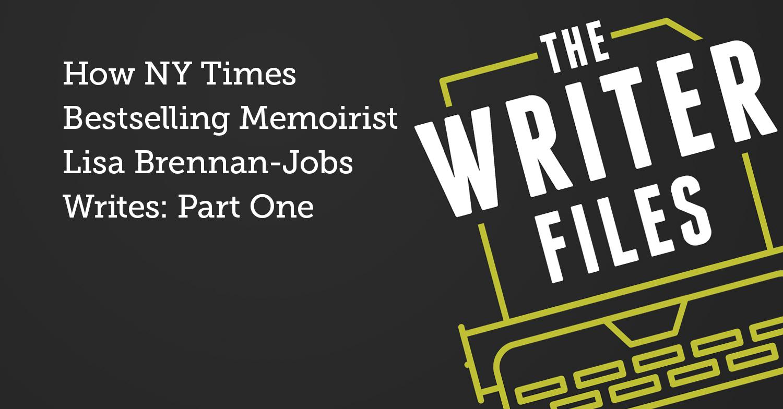 How NY Times Bestselling Memoirist Lisa Brennan-Jobs Writes: Part One