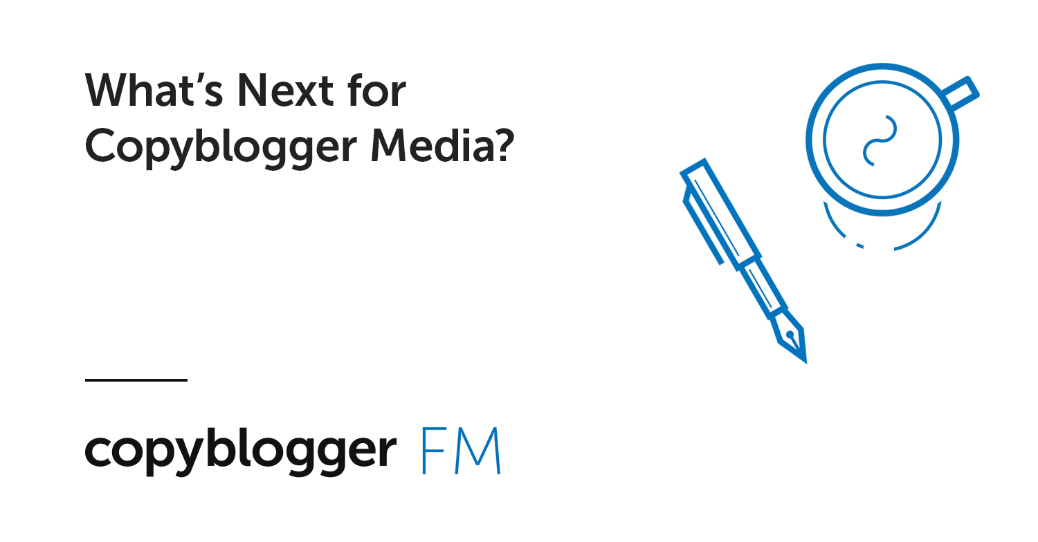 What's Next for Copyblogger Media?