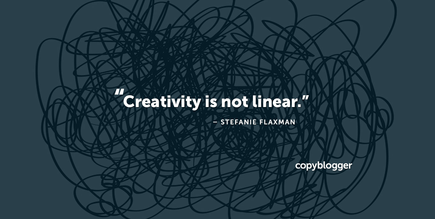 Creativity is not linear. – Stefanie Flaxman