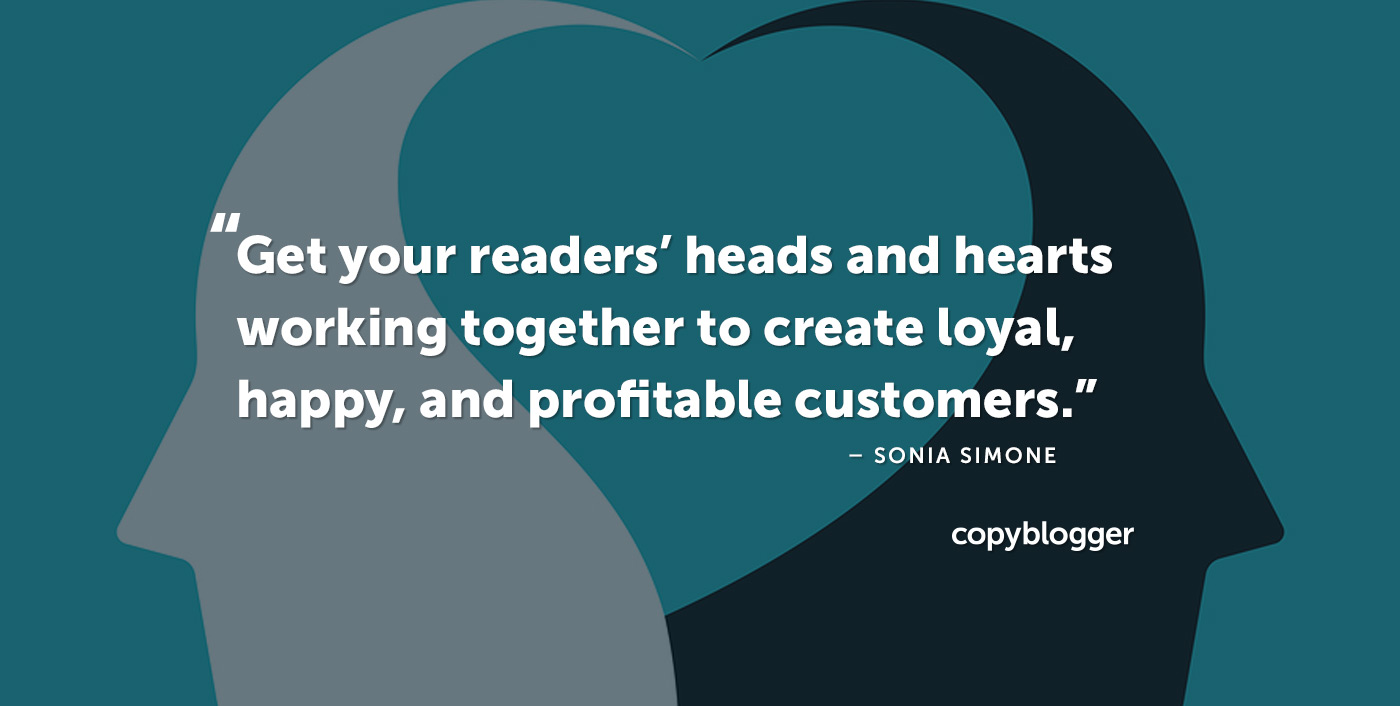 Get your readers' heads and hearts working together to create loyal, happy, and profitable customers. – Sonia Simone