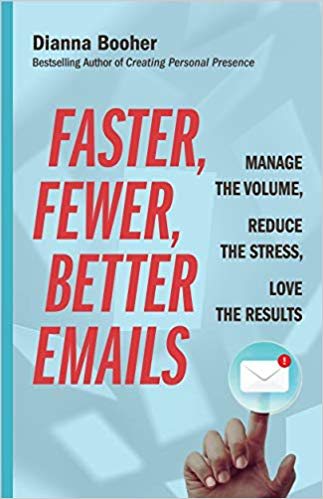 Faster, Fewer, Better Emails – Manage the Volume, Reduce the Stress, Love the Results