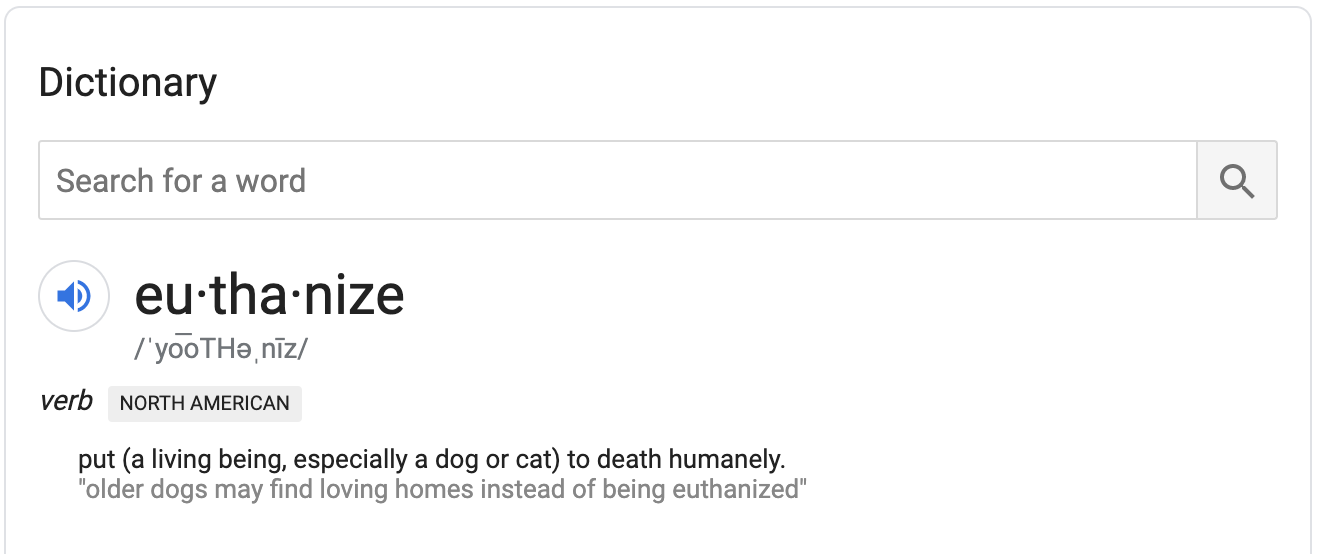 Defintion for euthanize: Put a living being, especially a dog or cat, to death humanely