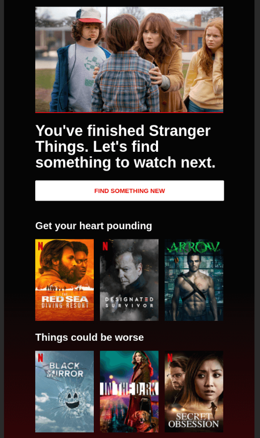 "B2C Product recommendation email example from Netflix: ""You've finished Stranger Things. Let's find something else to watch next."""