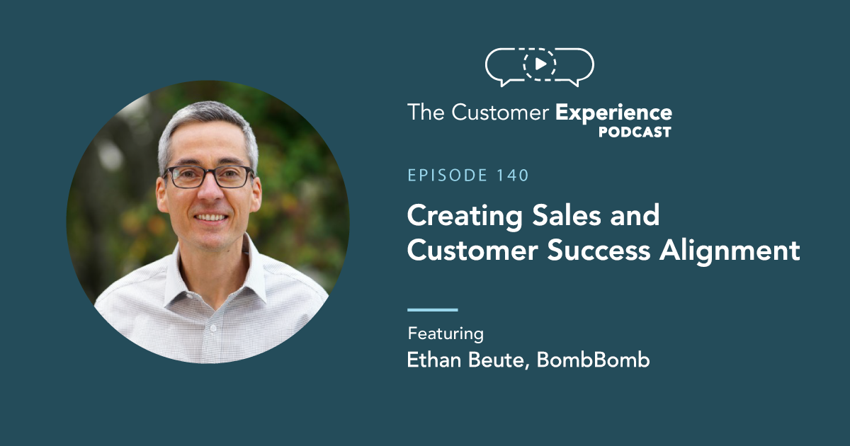 Ethan Beute, BombBomb, Chief Evangelist, The Customer Experience Podcast, sales and marketing, sales and customer success, alignment, aligning, coordination, operations